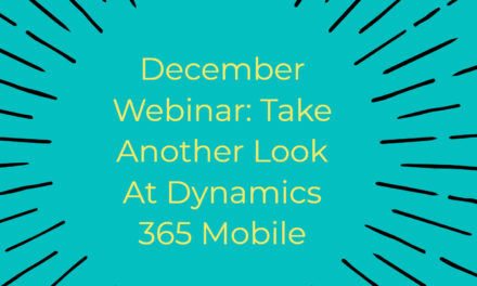 December Webinar: Take Another Look at Dynamics 365 Mobile