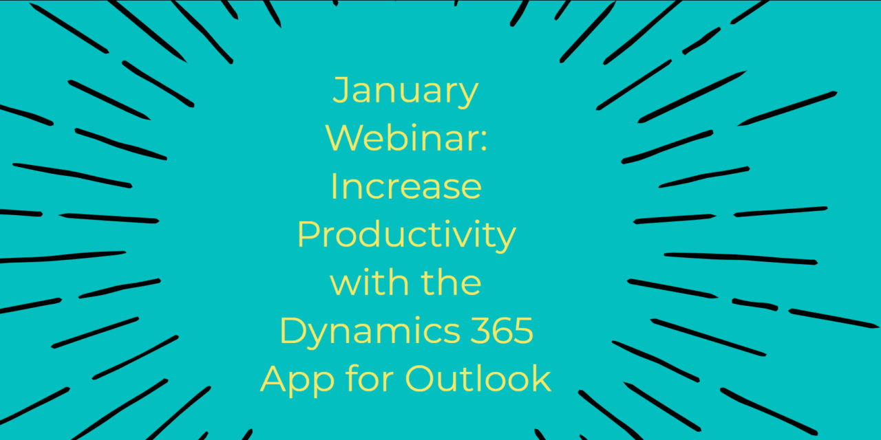 January Webinar: Increase Productivity with the Dynamics 365 App for Outlook