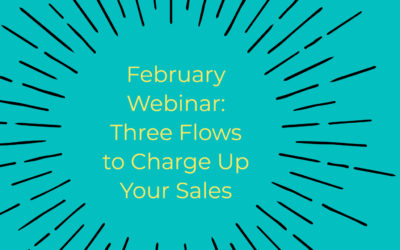 February Webinar: Three Flows to Charge Up Your Sales