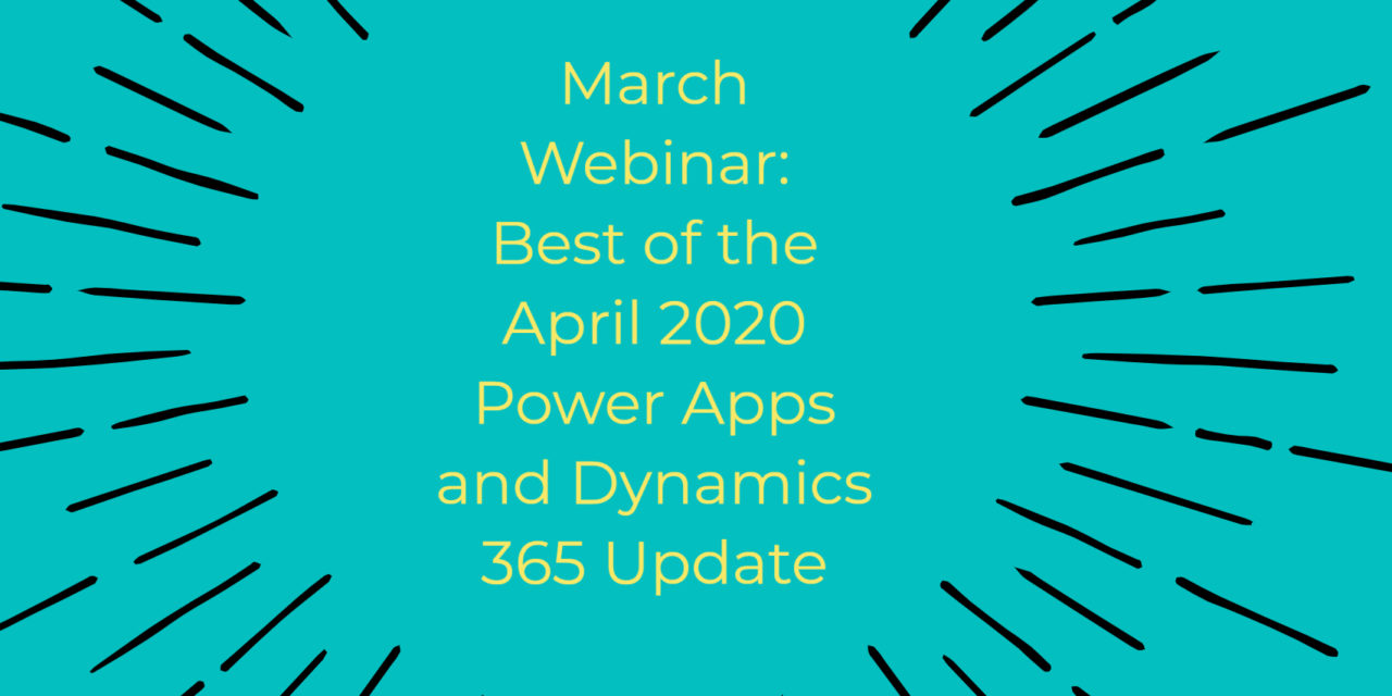 March Webinar: Best of the Power Apps and Dynamics 365 April 2020 Update
